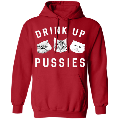 Drink Up Pussies Hoodie-FreakyPet