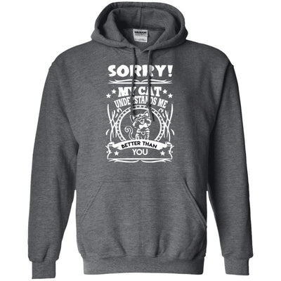 Sorry! My Cat Understands Me Better Than You Hoodie-Sweatshirts-FreakyPet