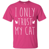 I Only Trust My Cat T-Shirt