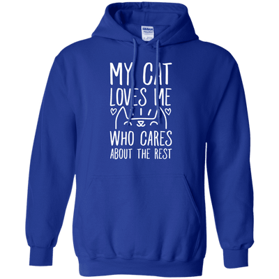 My Cat Loves Me! Who Cares About The Rest Hoodie