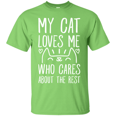 My Cat Loves Me - Who Cares About The Rest T-Shirt