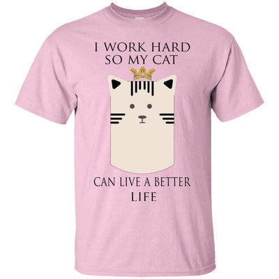 I Work Hard So My Cat Can Have A Better Life T-Shirt-FreakyPet