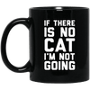 If There Is Not Cat I Am Not Going Mug-Drinkware-FreakyPet