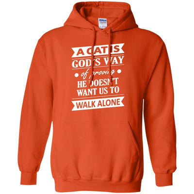 A CAT IS GODS WAY OF PROVING HE DOESNT WANT US TO WALK ALONE Hoodie-FreakyPet