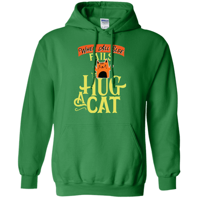 When All Else Fails Hug A Cat Hoodie