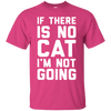 If There Is No Cat - I Am Not Going T-Shirt