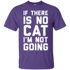 If There Is No Cat - I Am Not Going T-Shirt-FreakyPet