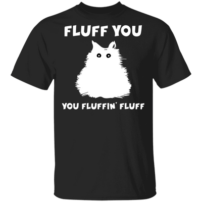 Fluff You You Fluffin Fluff T-Shirt-T-Shirts-FreakyPet
