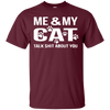 Me And My Cat Talk Shit About You T-Shirt