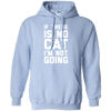 If There Is No Cat I Am Not Going Hoodie