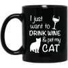 I Just Want To Drink Wine And Pet My Cat Mug