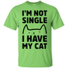 I Am Not Single! I Have My Cat T-Shirt-T-Shirts-FreakyPet