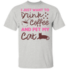 I Just Want To Drink Coffee And Pet My Cat T-Shirt-FreakyPet