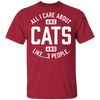 All I Care About Are Cats And Like... 3 People... T-Shirt