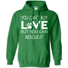You Can't Buy Love - But You Can Rescue It Hoodie