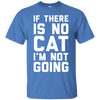 If There Is No Cat - I Am Not Going T-Shirt-T-Shirts-FreakyPet