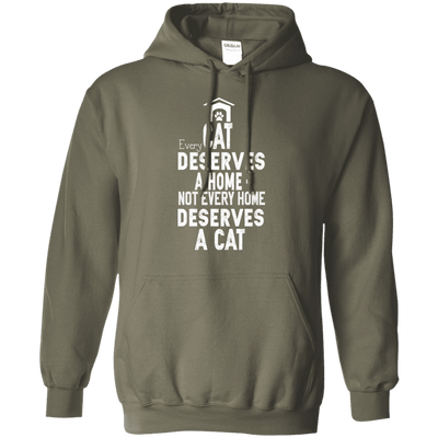 Every Cat Deserves A Home - Not Every Home Deserves A Cat Hoodie