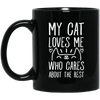 My Cat Loves Me - Who Cares About The Rest Mug