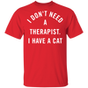 I Don't Need A Therapist, I Have A Cat T-Shirt