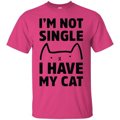 I Am Not Single! I Have My Cat T-Shirt-FreakyPet