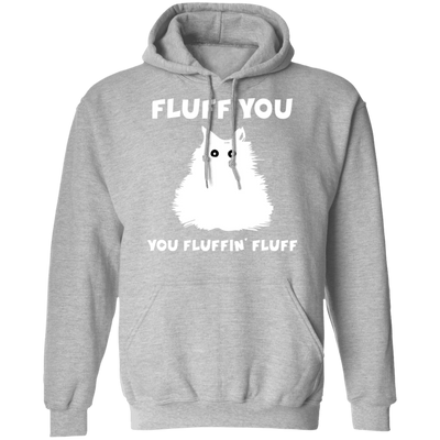 Fluff You You Fluffin Fluff Hoodie-Sweatshirts-FreakyPet