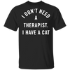 I Don't Need A Therapist, I Have A Cat T-Shirt-T-Shirts-FreakyPet