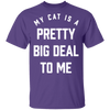 My Cat Is A Pretty Big Deal To Me T-Shirt-FreakyPet