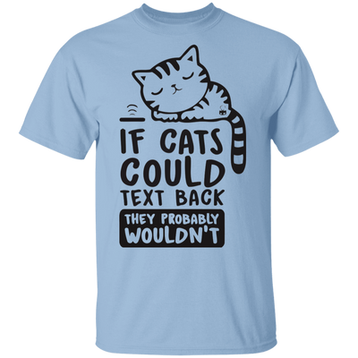 If Cats Could Text Back, They Probably Wouldn't T-Shirt-T-Shirts-FreakyPet
