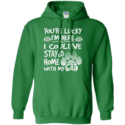 You Are Lucky I Am Here! I Could Have Stayed Home With My Cat Hoodie-Sweatshirts-FreakyPet