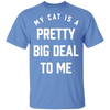 My Cat Is A Pretty Big Deal To Me T-Shirt-T-Shirts-FreakyPet