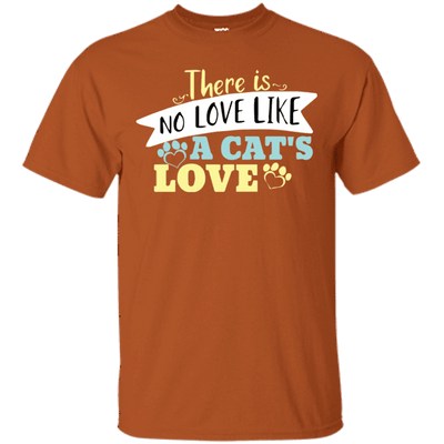 There Is No Love Like A Cat's Love T-Shirt-T-Shirts-FreakyPet