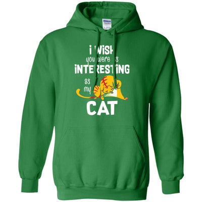 I Wish You Were As Interesting As My Cat Hoodie-Sweatshirts-FreakyPet