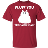 Fluff You You Fluffin Fluff T-Shirt-FreakyPet