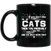 If You Do Not Like My Cats Then You Probably Do Not Like Me Mug-FreakyPet