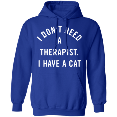 I Don't Need A Therapist I Have A Cat Hoodie-Sweatshirts-FreakyPet