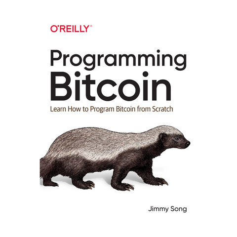 Programming Bitcoin: Learn How to Program Bitcoin from Scratch by Jimmy Song