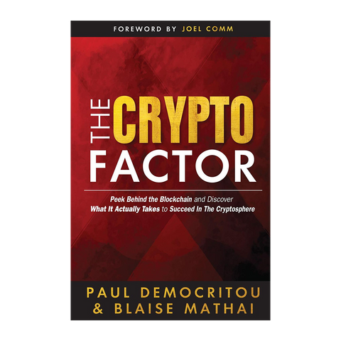 The Crypto Factor: Peek Behind the Blockchain and Discover What It Actually Takes to Succeed in The Cryptosphere by Paul Democritou and Blaise Mathai