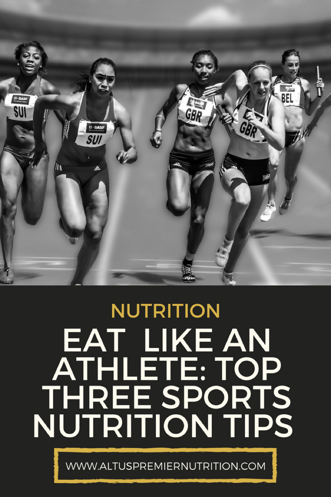Eat Like an Athlete: Top Three Sports Nutrition Tips