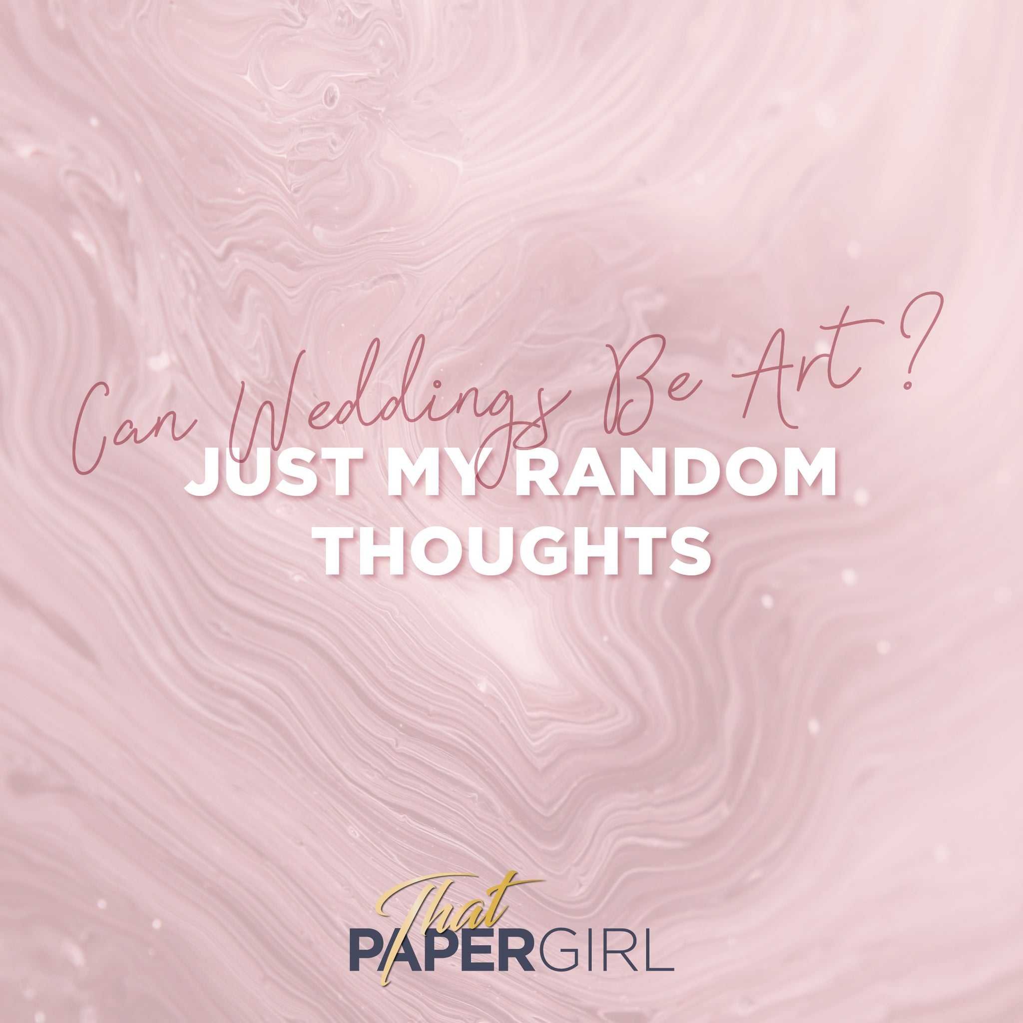 Can Weddings Be Art? Just My Random Thoughts...
