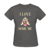 Love Me Some Me Women's T-Shirt - charcoal