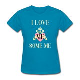 Love Me Some Me Women's T-Shirt - turquoise