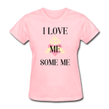 love Me Some Me Women's T-Shirt - pink