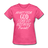 Apart From God Women's T-Shirt - heather pink