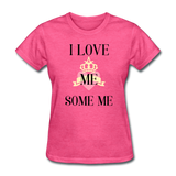 love Me Some Me Women's T-Shirt - heather pink
