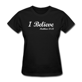I Believe Women's T-Shirt - black