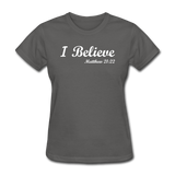 I Believe Women's T-Shirt - charcoal