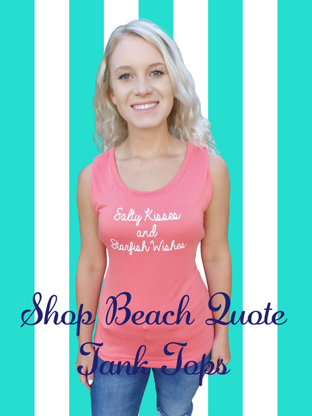 Salty Kisses and Starfish Wishes Quote Tank Top