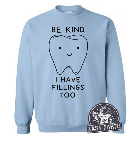 Be Kind I Have Fillings Too Sweater