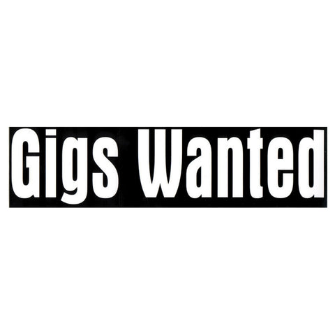 Bumper Sticker, Gigs Wanted