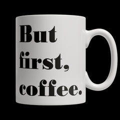 Drinkware - Limited Edition Mug -  But First, Coffee